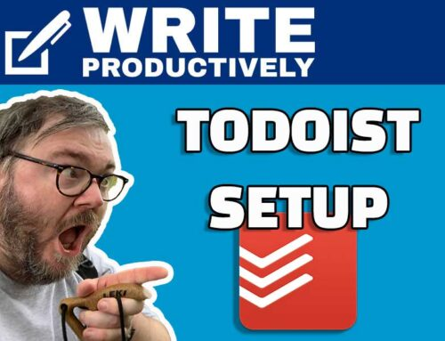 WRITE PRODUCTIVELY – Setting Up ToDoist For Success
