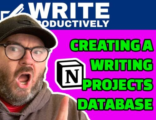 WRITE PRODUCTIVELY – Building A Writing Projects Database In Notion